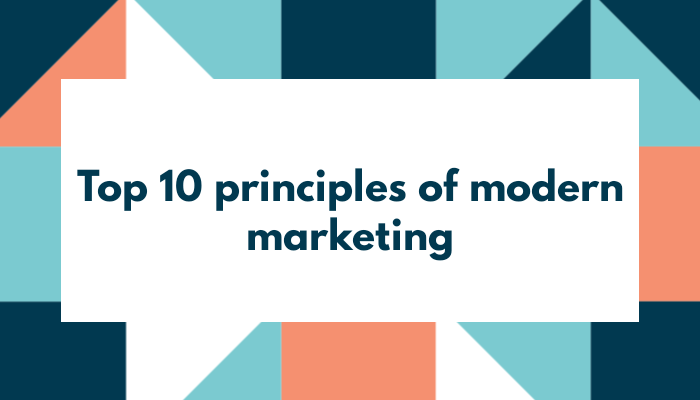 Top 10 principles of modern marketing