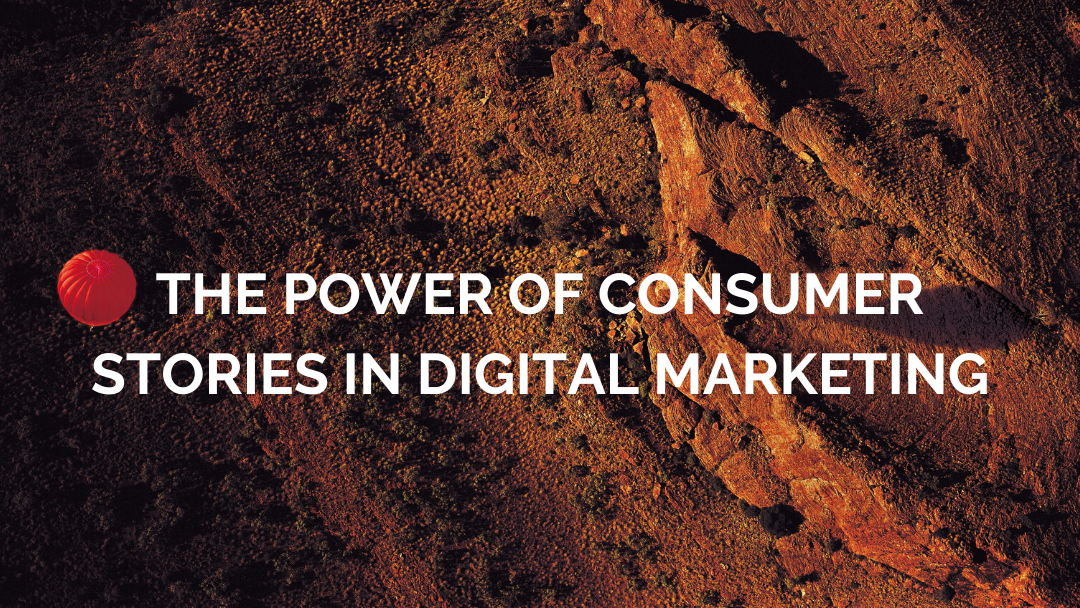 The power of consumer stories in digital marketing